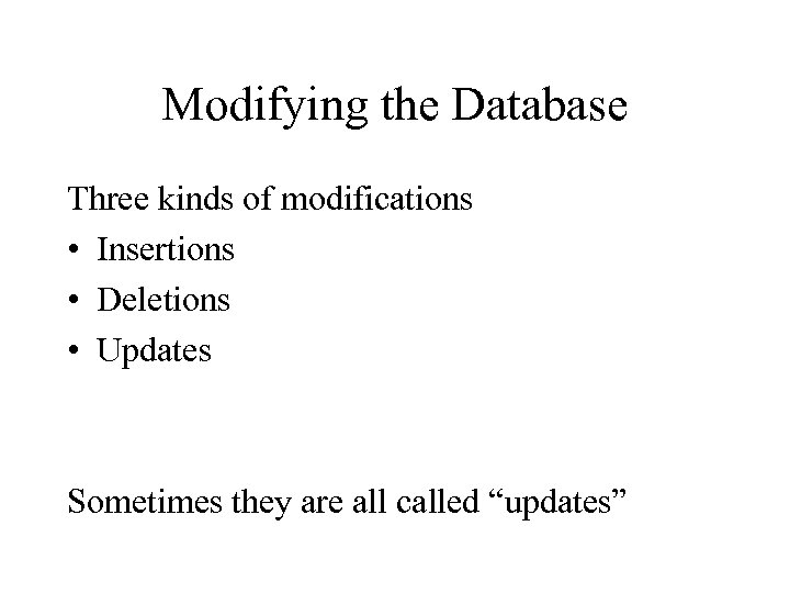 Modifying the Database Three kinds of modifications • Insertions • Deletions • Updates Sometimes