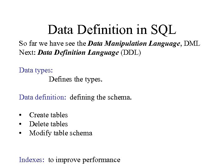 Data Definition in SQL So far we have see the Data Manipulation Language, DML