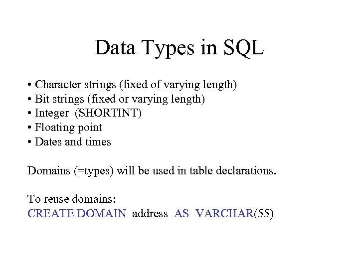 Data Types in SQL • Character strings (fixed of varying length) • Bit strings