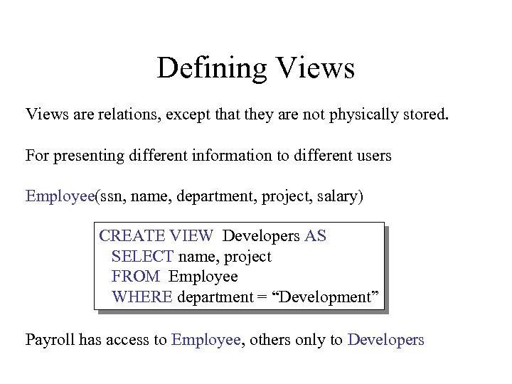 Defining Views are relations, except that they are not physically stored. For presenting different