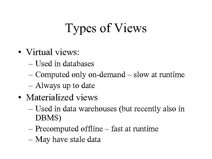 Types of Views • Virtual views: – Used in databases – Computed only on-demand
