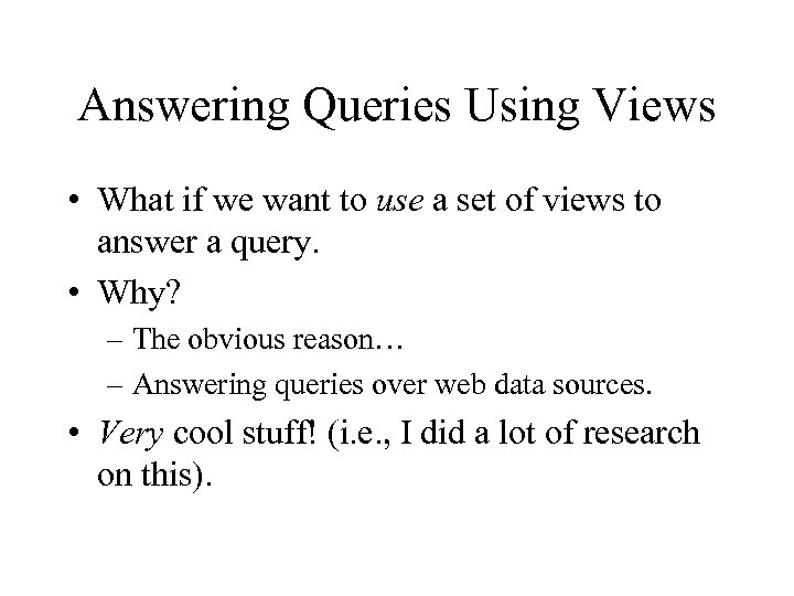 Answering Queries Using Views • What if we want to use a set of