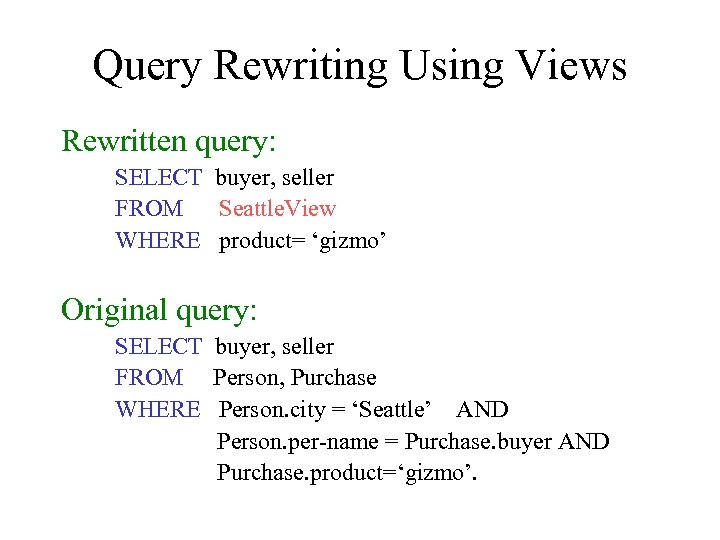 Query Rewriting Using Views Rewritten query: SELECT buyer, seller FROM Seattle. View WHERE product=