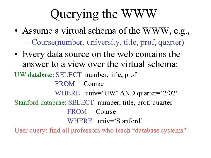 Querying the WWW • Assume a virtual schema of the WWW, e. g. ,