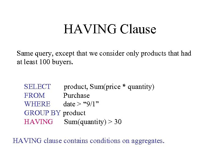 HAVING Clause Same query, except that we consider only products that had at least