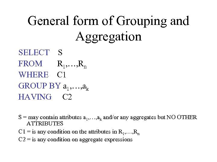 General form of Grouping and Aggregation SELECT S FROM R 1, …, Rn WHERE