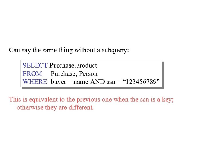 Can say the same thing without a subquery: SELECT Purchase. product FROM Purchase, Person