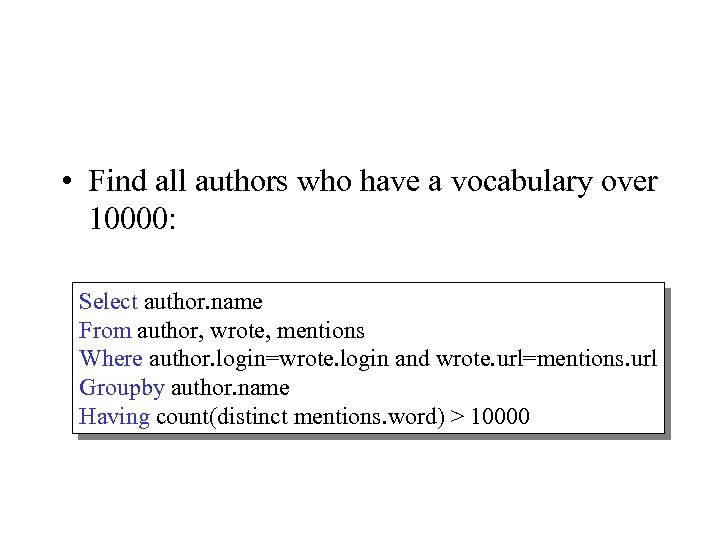 • Find all authors who have a vocabulary over 10000: Select author. name