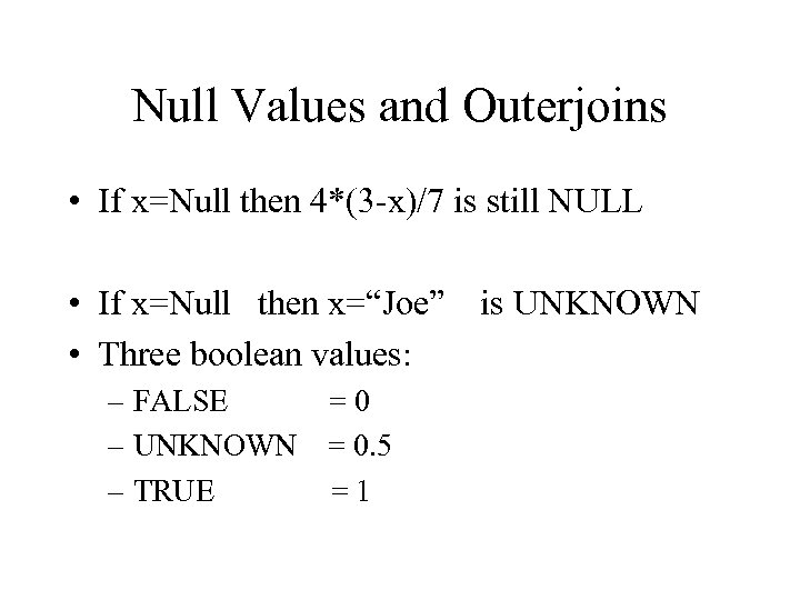Null Values and Outerjoins • If x=Null then 4*(3 -x)/7 is still NULL •