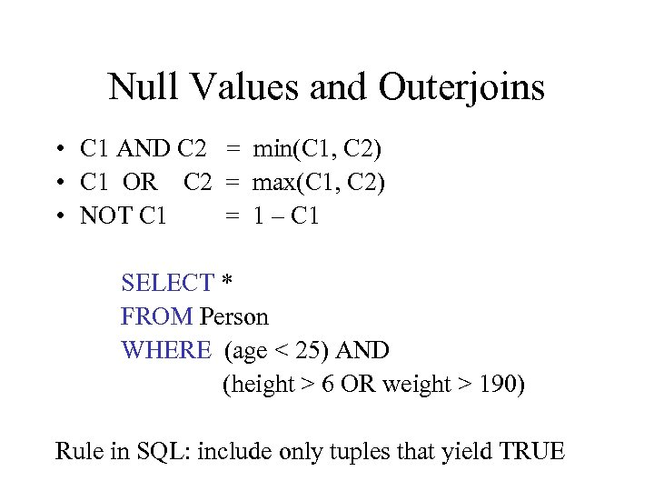Null Values and Outerjoins • C 1 AND C 2 = min(C 1, C
