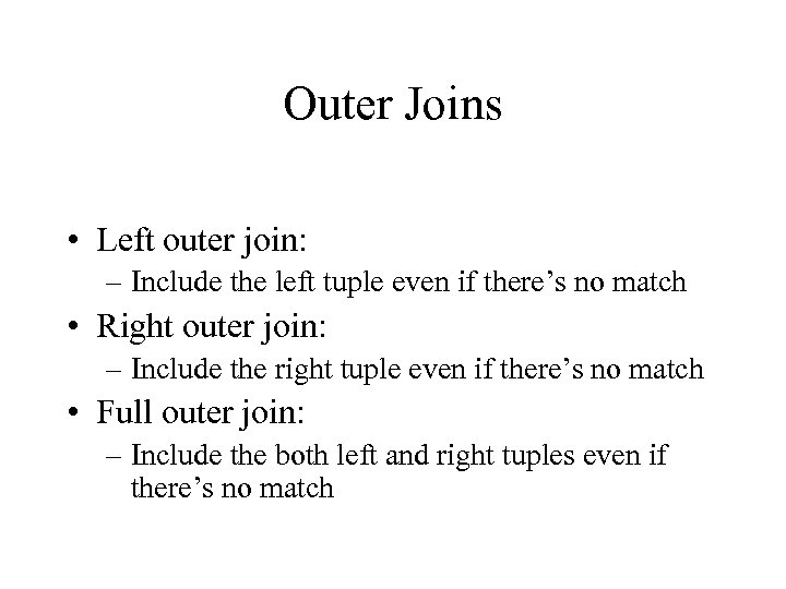 Outer Joins • Left outer join: – Include the left tuple even if there's