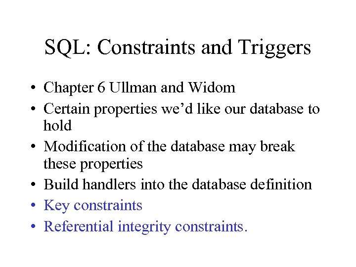 SQL: Constraints and Triggers • Chapter 6 Ullman and Widom • Certain properties we'd