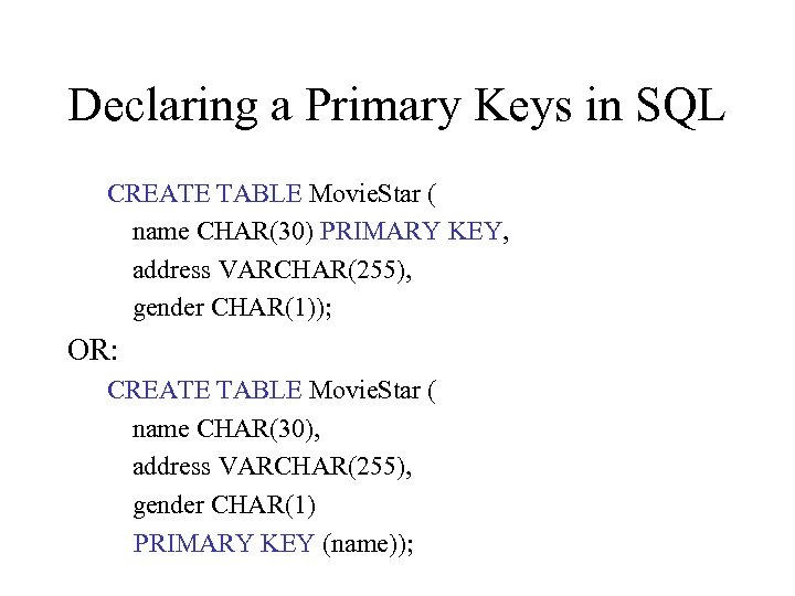 Declaring a Primary Keys in SQL CREATE TABLE Movie. Star ( name CHAR(30) PRIMARY