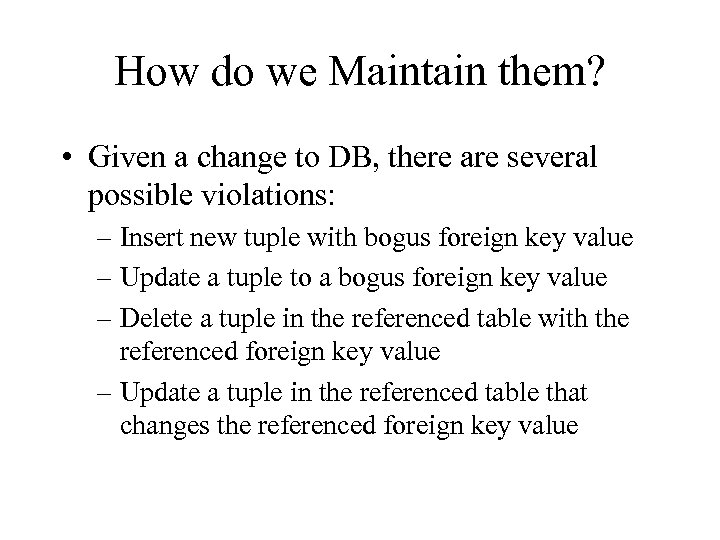How do we Maintain them? • Given a change to DB, there are several