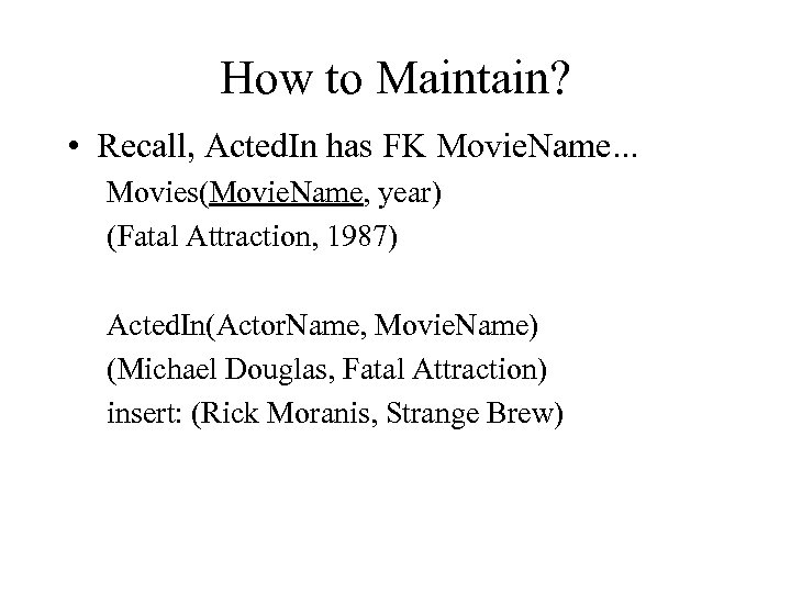 How to Maintain? • Recall, Acted. In has FK Movie. Name. . . Movies(Movie.