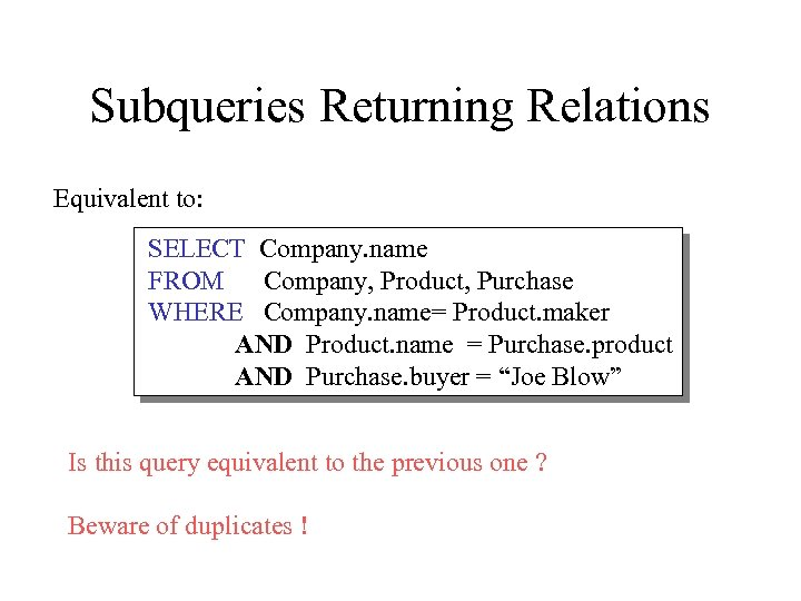 Subqueries Returning Relations Equivalent to: SELECT Company. name FROM Company, Product, Purchase WHERE Company.