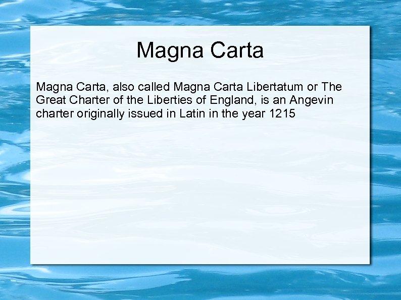 Magna Carta, also called Magna Carta Libertatum or The Great Charter of the Liberties
