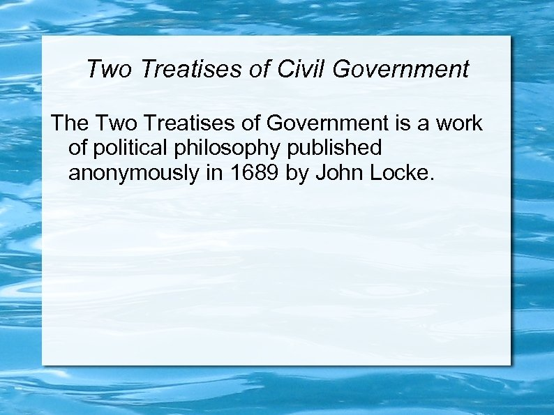 Two Treatises of Civil Government The Two Treatises of Government is a work of