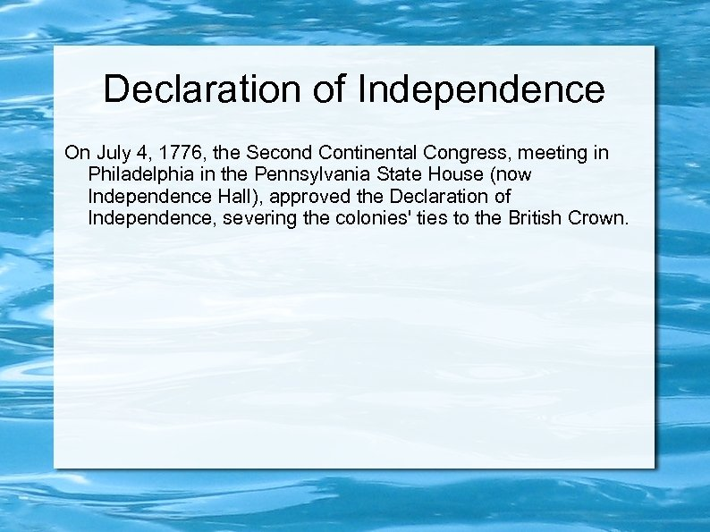 Declaration of Independence On July 4, 1776, the Second Continental Congress, meeting in Philadelphia