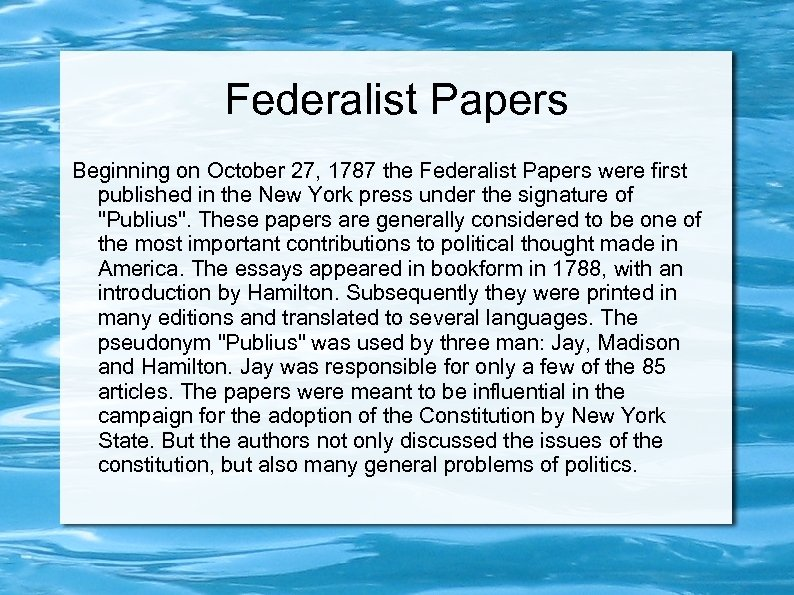 Federalist Papers Beginning on October 27, 1787 the Federalist Papers were first published in