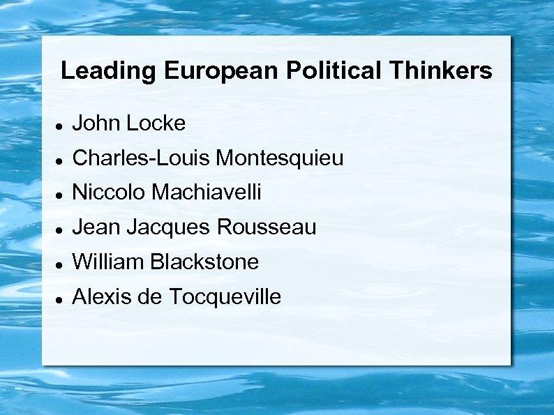 Leading European Political Thinkers John Locke Charles-Louis Montesquieu Niccolo Machiavelli Jean Jacques Rousseau William