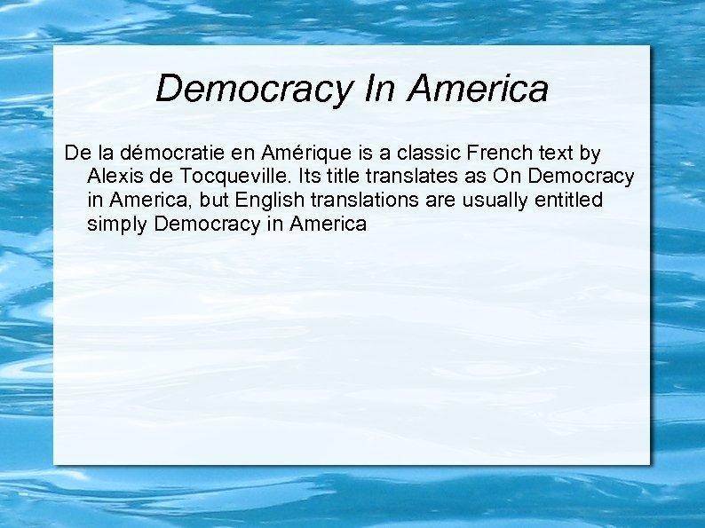 Democracy In America De la démocratie en Amérique is a classic French text by