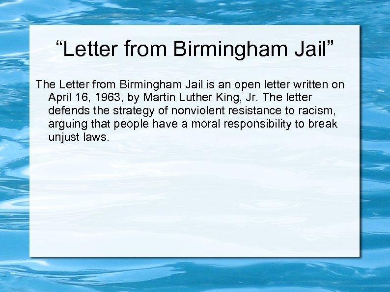 """Letter from Birmingham Jail"" The Letter from Birmingham Jail is an open letter written"