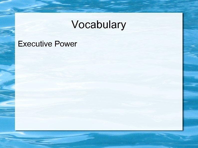 Vocabulary Executive Power