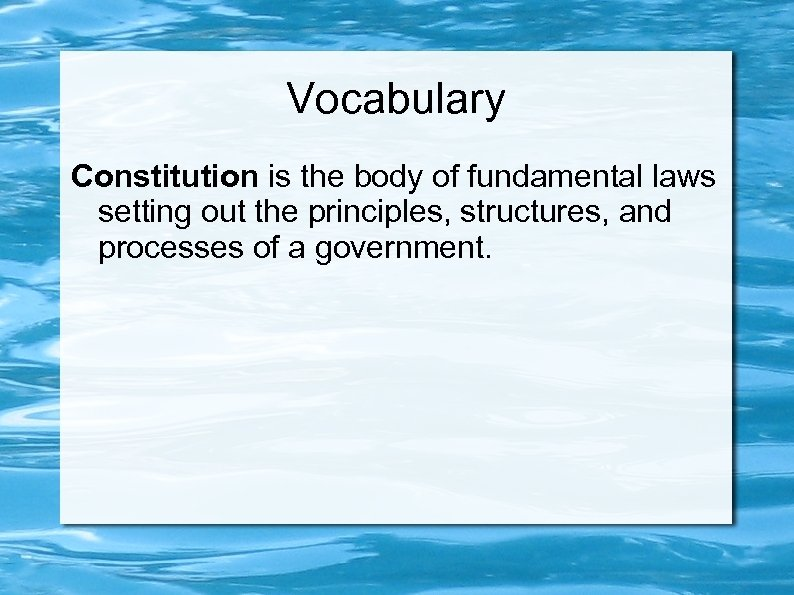 Vocabulary Constitution is the body of fundamental laws setting out the principles, structures, and