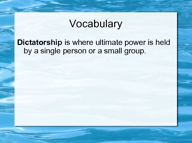 Vocabulary Dictatorship is where ultimate power is held by a single person or a