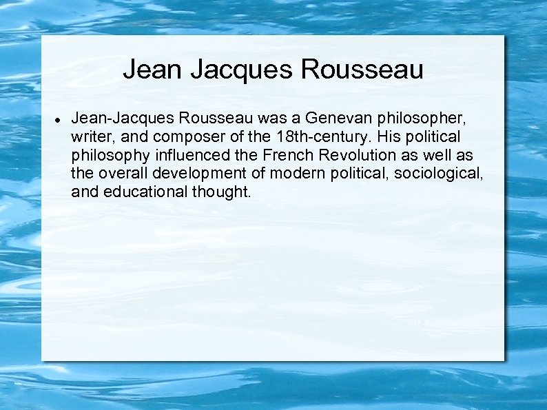 Jean Jacques Rousseau Jean-Jacques Rousseau was a Genevan philosopher, writer, and composer of the