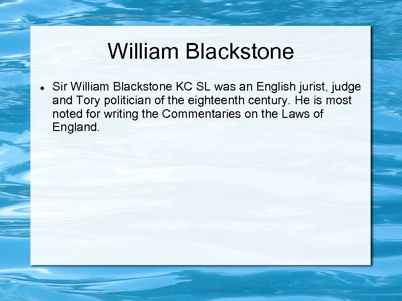 William Blackstone Sir William Blackstone KC SL was an English jurist, judge and Tory