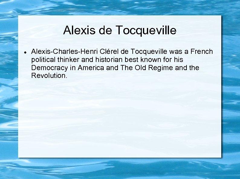 Alexis de Tocqueville Alexis-Charles-Henri Clérel de Tocqueville was a French political thinker and historian