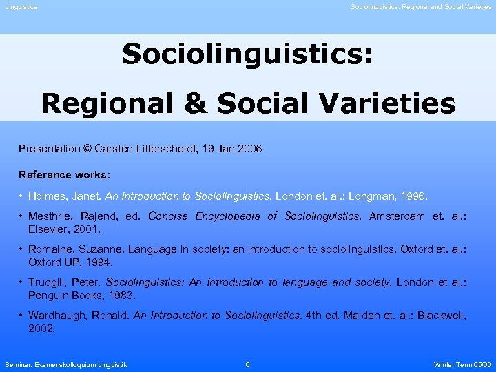 Linguistics Sociolinguistics: Regional and Social Varieties Sociolinguistics: Regional & Social Varieties Presentation © Carsten