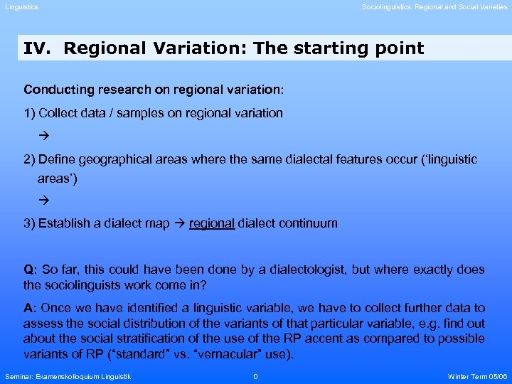 Linguistics Sociolinguistics: Regional and Social Varieties IV. Regional Variation: The starting point Conducting research