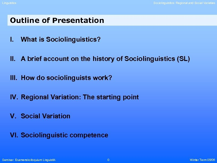 Linguistics Sociolinguistics: Regional and Social Varieties Outline of Presentation I. What is Sociolinguistics? II.
