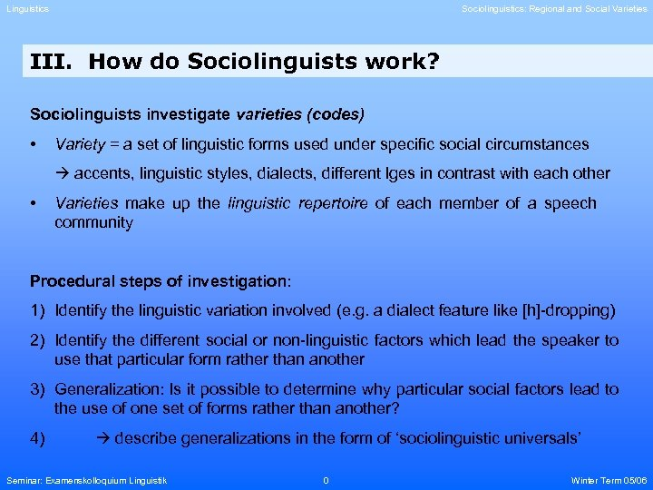Linguistics Sociolinguistics: Regional and Social Varieties III. How do Sociolinguists work? Sociolinguists investigate varieties
