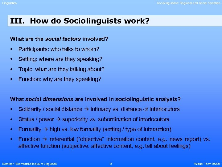 Linguistics Sociolinguistics: Regional and Social Varieties III. How do Sociolinguists work? What are the