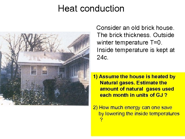 Heat conduction Consider an old brick house. The brick thickness. Outside winter temperature T=0.