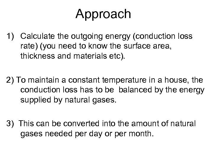 Approach 1) Calculate the outgoing energy (conduction loss rate) (you need to know the