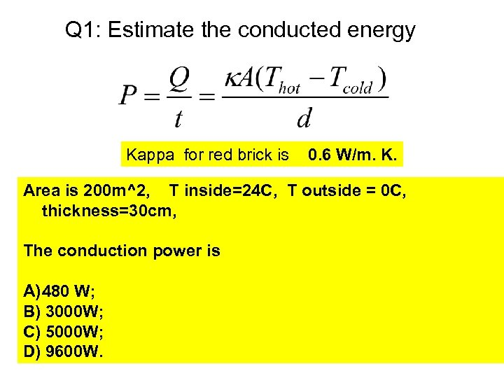 Q 1: Estimate the conducted energy Kappa for red brick is 0. 6 W/m.