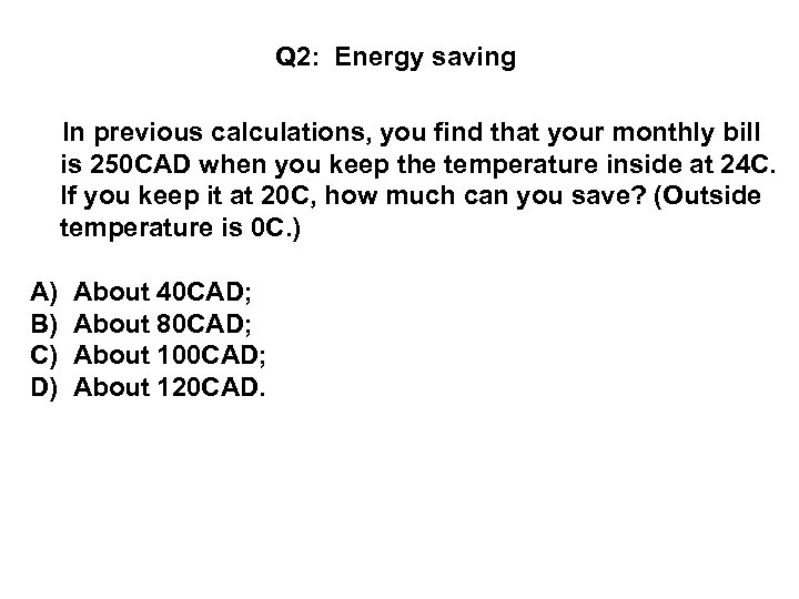 Q 2: Energy saving In previous calculations, you find that your monthly bill is