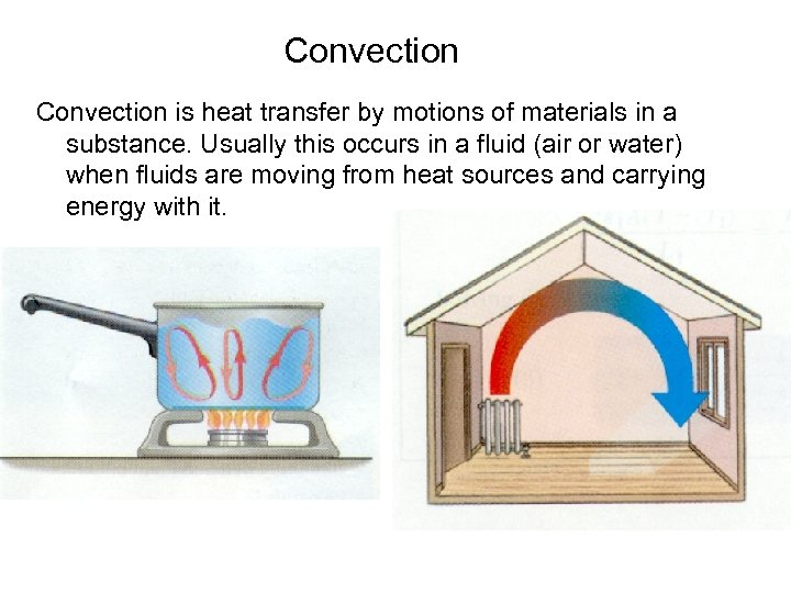 Convection is heat transfer by motions of materials in a substance. Usually this occurs