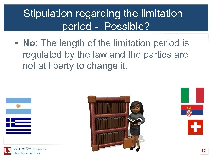 Stipulation regarding the limitation period - Possible? • No: The length of the limitation
