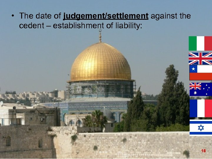 • The date of judgement/settlement against the cedent – establishment of liability: 18