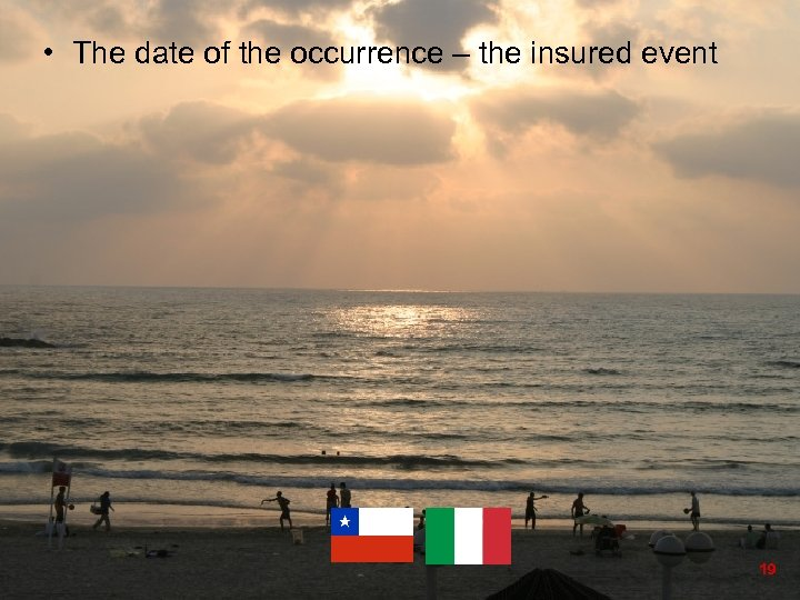 • The date of the occurrence – the insured event 19