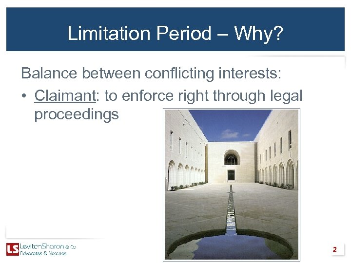 Limitation Period – Why? Balance between conflicting interests: • Claimant: to enforce right through
