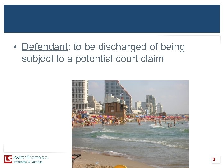• Defendant: to be discharged of being subject to a potential court claim