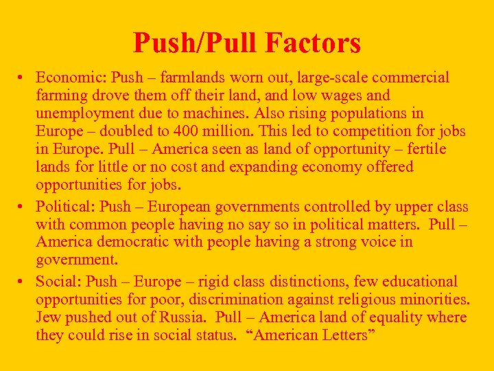 Push/Pull Factors • Economic: Push – farmlands worn out, large-scale commercial farming drove them