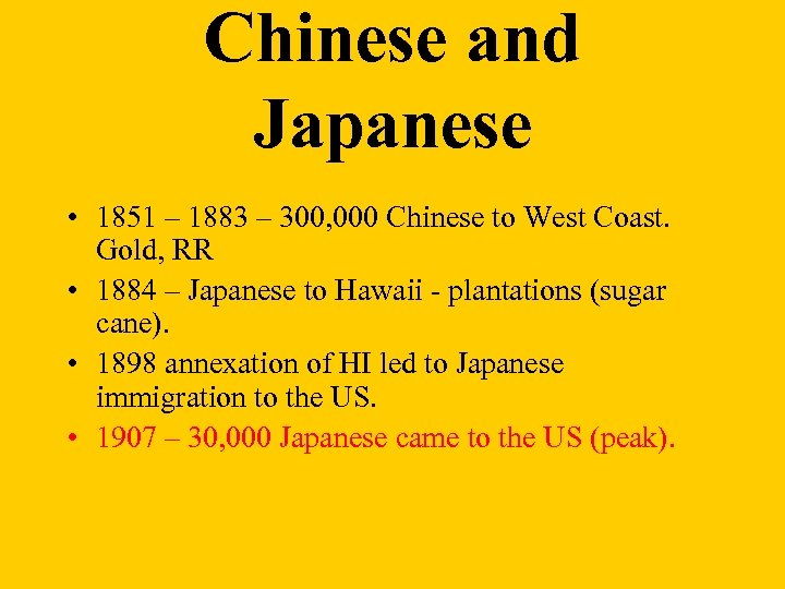 Chinese and Japanese • 1851 – 1883 – 300, 000 Chinese to West Coast.